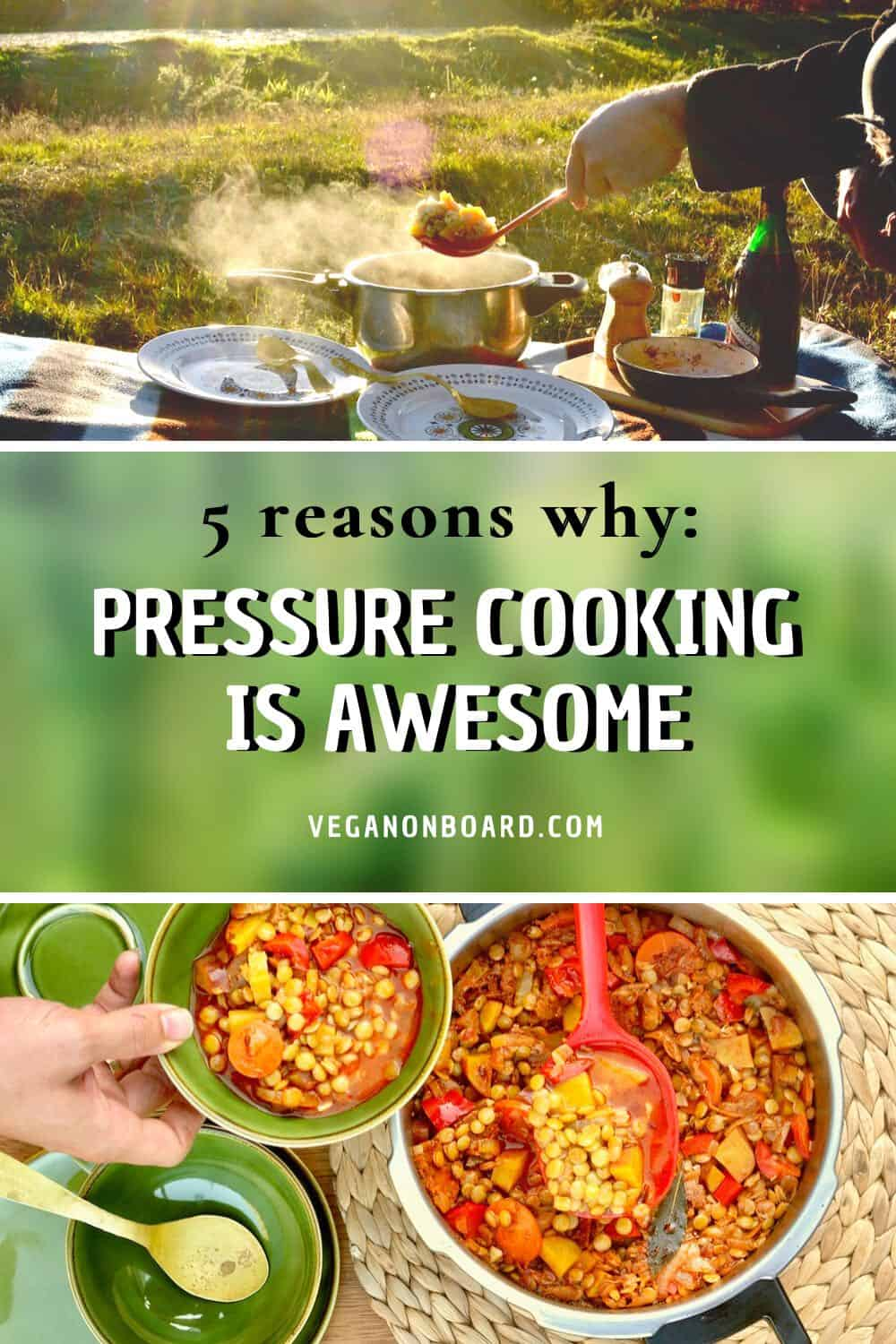 Using our pressure cooker outside at a picnic, and serving a bowl of lentil stew. Text reads: 5 Reasons Why: Pressure Cooking is Awesome!