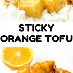 Text reads: Sticky Orange Tofu. Cubes of fried tofu coated in a thick orange sauce with bits of orange zest in it, served on white rice. In the background, an orange half.