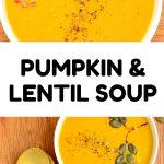 A collage: Soup in a white bowl decorated with a fall leaf design. Text reads Pumpkin & Lentil Soup.