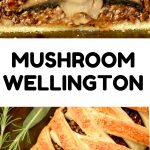 A collage. Text reads 'Mushroom Wellington'. At the top a slice of wellington revealing a whole mushroom inside. Below the whole wellington with beautifully braided puff pastry.