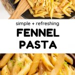 A collage. Text reads 'lemony fennel pasta'. In the top image, a pan of white penne pasta with some stir fried fennel and onion, topped with green fennel fronds and a slice of lemon. In the bottom image, a closeup shot of a portion of fennel pasta.