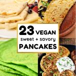 A collage of different types of pancakes, text in the centre reads 23 vegan sweet + savory pancakes.