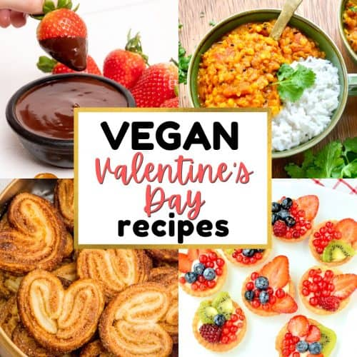 A collage of vegan Valentine's Day recipes. chocolate fondue, a red lentil dal, palmier cookies and fruit tarts..