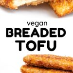 A Collage. Text reads 'vegan breaded tofu'. Bottom image - a stack of slices of tofu coated in golden brown breadcrumbs. Top image - A slice cut in two, revealing a cross section of the tofu and breading.