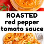 A collage. Text reads 'Roasted red pepper tomato sauce'. Top picture - a jar full of smooth orange sauce. Bottom picture - a plate of spaghetti and sauce.